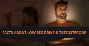 4 Interesting Facts about Low Sex Drive & Testosterone